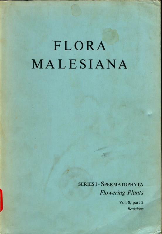 FLORA MALESIANA SERIESⅠ-SPERMATOPHYTA Flowering Plants Vol.8 part 2 Revisions